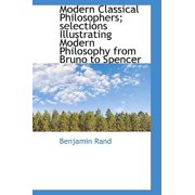 Modern Classical Philosophers; Selections Illustrating Modern Philosophy from Bruno to Spencer