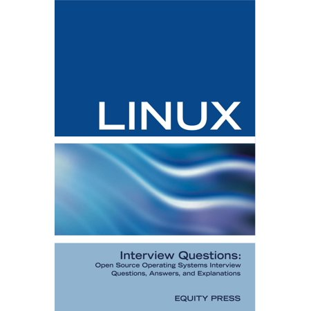 Linux Interview Questions: Open Source Operating Systems Interview Questions, Answers, and Explanations -
