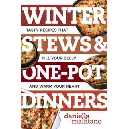 Winter Stews & One-Pot Dinners: Tasty Recipes that Fill Your Belly and Warm Your Heart (Best Ever) -
