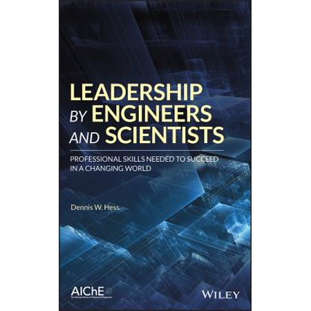 Leadership by Engineers and Scientists : Professional Skills Needed to Succeed in a Changing World