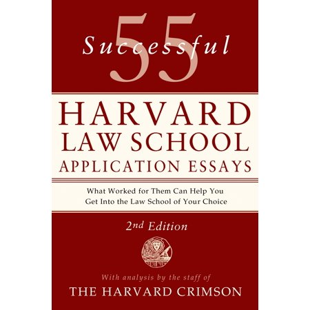 55 Successful Harvard Law School Application Essays : With Analysis by the Staff of The Harvard