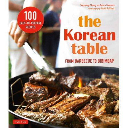 The Korean Table : From Barbecue to Bibimbap 100 Easy-To-Prepare (Best Korean Bbq Recipe)