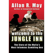 Welcome to the Jungle Inn : The Story of the Mafia's Most Infamous Gambling Den