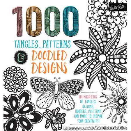1,000 Tangles, Patterns & Doodled Designs : Hundreds of Tangles, Designs, Borders, Patterns and More to Inspire Your Creativity!