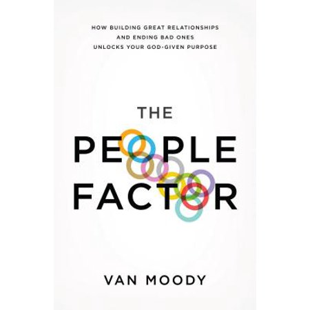 The People Factor : How Building Great Relationships and Ending Bad Ones Unlocks Your God-Given