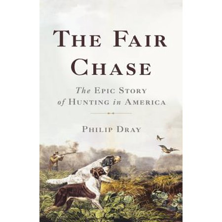 The Fair Chase : The Epic Story of Hunting in