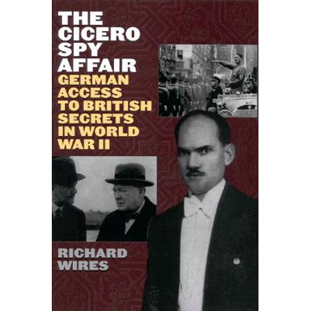 The Cicero Spy Affair : German Access to British Secrets in World War (Secret Affairs Britains Collusion With Radical Islam)