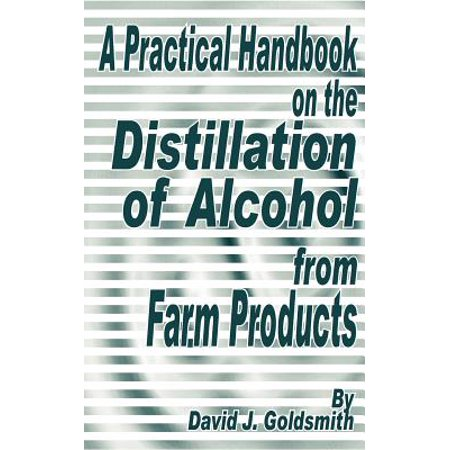A Practical Handbook on the Distillation of Alcohol from Farm Products ()