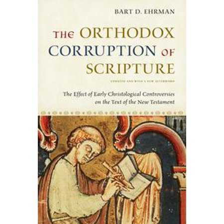 Text Effect (The Orthodox Corruption of Scripture:The Effect of Early Christological Controversies on the Text of the New Testament -)