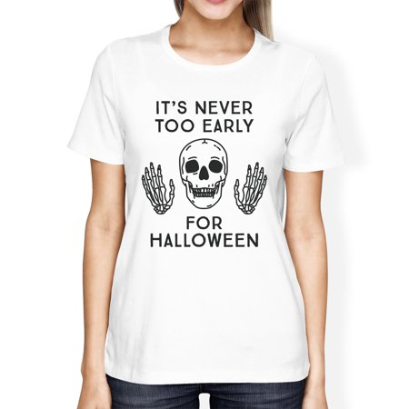 It's Never Too Early For Halloween Costume Tshirts For Women White - Early Century Halloween