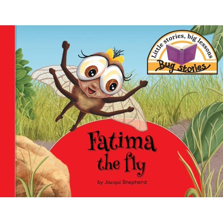 Fatima the Fly : Little Stories, Big Lessons