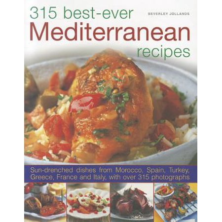 315 Best-Ever Mediterranean Recipes : Sun-Drenched Dishes from Morocco, Spain, Turkey, Greece, France and (Best Italian Pizza Recipe)