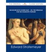 The Rover Boys Down East - or, The Struggle for the Stanhope Fortune - The Original Classic Edition - eBook