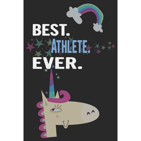Best. Athlete. Ever.: Blank Lined Notebook Journal with a Unicorn (The Best Athlete Ever)
