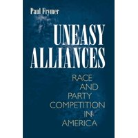 Uneasy Alliances: Race and Party Competition in America (Paperback)