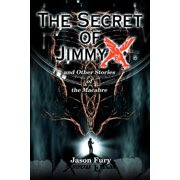 The Secret of Jimmy X : And Other Stories of the Macabre