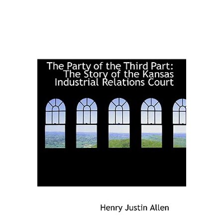 The Party of the Third Part : The Story of the Kansas Industrial Relations