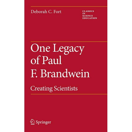 Classics in Science Education: One Legacy of Paul F. Brandwein : Creating Scientists (Series #02) (Hardcover)