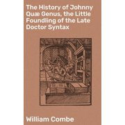 The History of Johnny Quæ Genus, the Little Foundling of the Late Doctor Syntax - eBook
