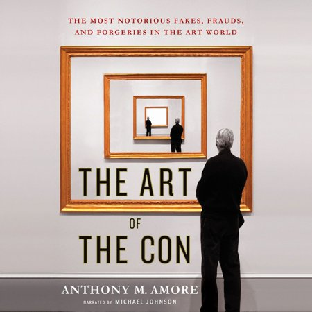 The Art of the Con: The Most Notorious Fakes, Frauds, and Forgeries in the Art World - (Fakes And Forgeries The Art Of Deception)