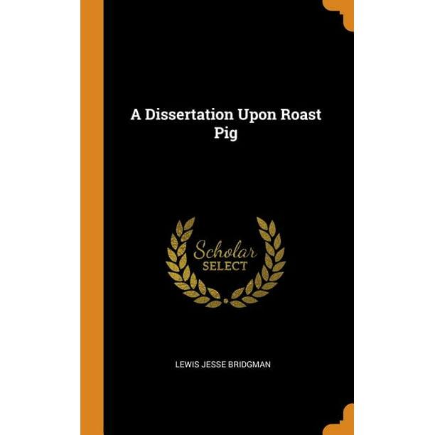 Dissertation essayist pig roast upon