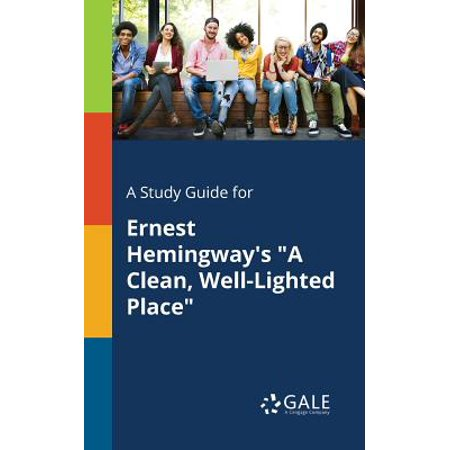 A Study Guide for Ernest Hemingway's a Clean, Well-Lighted (Ernest Hemingway A Clean Well Lighted Place)