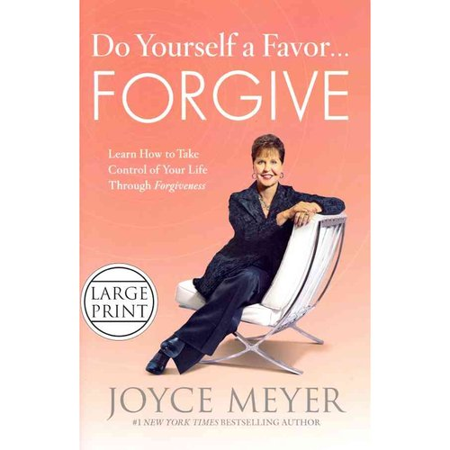 Do Yourself a Favor ...Forgive: Learn How to Take Control of Your Life Through Forgiveness