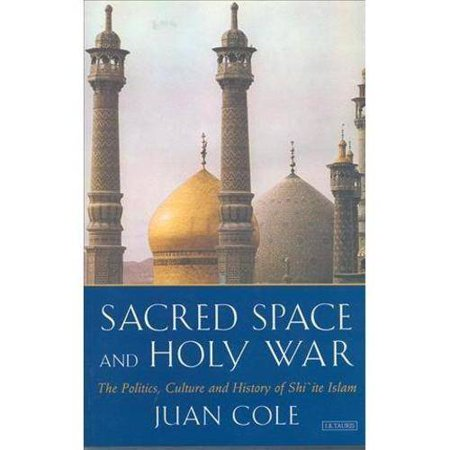 Sacred Space and Holy War: The Rise of Shi'ite Islam