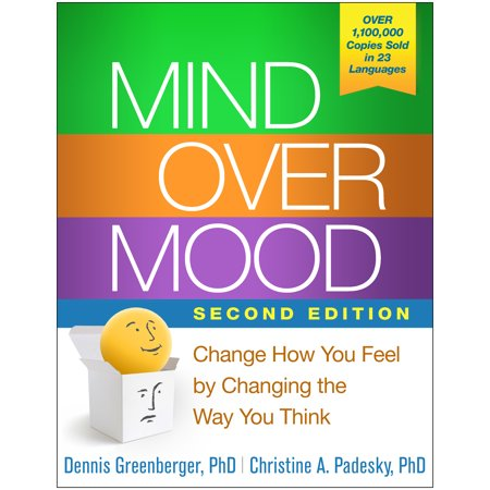 Mind Over Mood, Second Edition : Change How You Feel by Changing the Way You