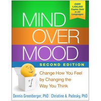 Mind Over Mood, Second Edition : Change How You Feel by Changing the Way You Think