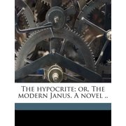 The Hypocrite; Or, the Modern Janus. a Novel .. Volume 3