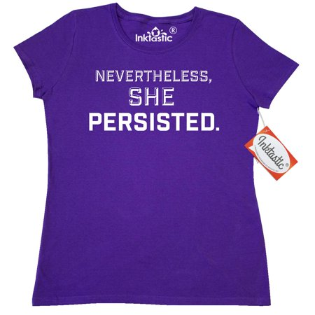 Inktastic Nevertheless  She Persisted Womens T Shirt Rights Feminism Intersectionality Quote News Activism Senator Senate Warren Elizabeth Let Liz Speak Clothing Apparel Tees Adult