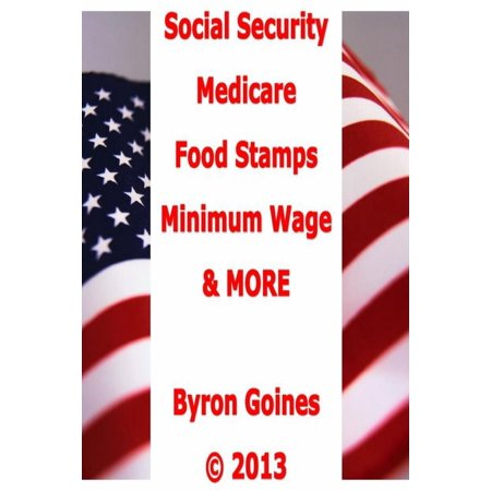 Social Security, Medicare, Food Stamps, Minimum Wage, and MORE -