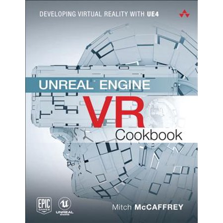 Unreal Engine VR Cookbook : Developing Virtual Reality with