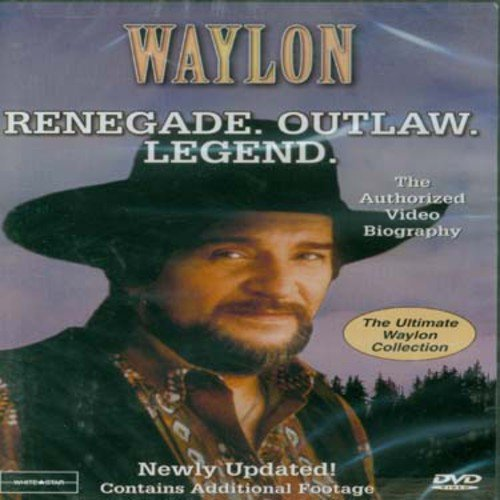 Waylon: Renegade, Outlaw, Legend - The Authorized Video Biography