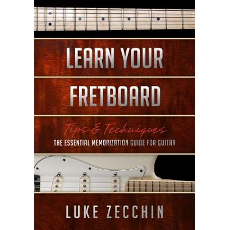 Learn Your Fretboard : The Essential Memorization Guide for Guitar (Book + Online
