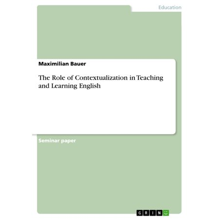 The Role of Contextualization in Teaching and Learning English -