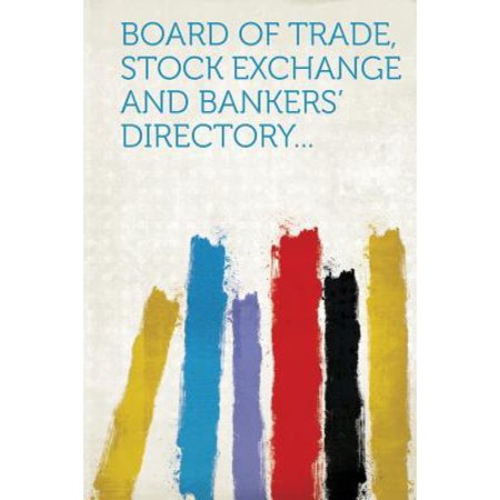 Board of Trade, Stock Exchange and Bankers' Directory.