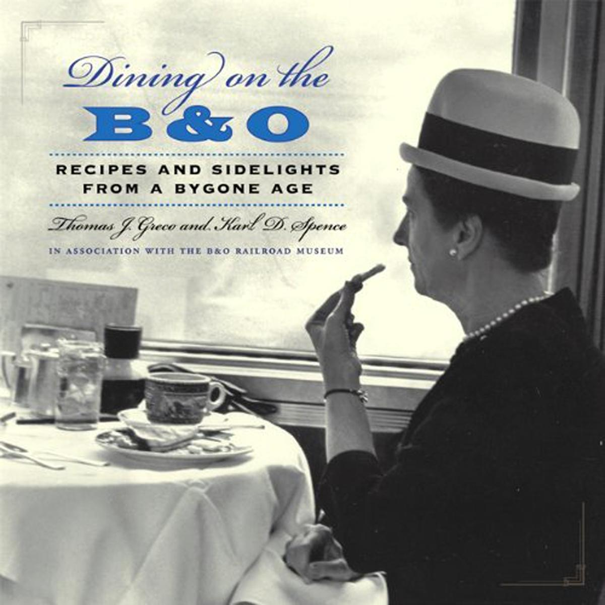 Dining on the B&O : Recipes and Sidelights from a Bygone Age