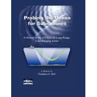 Probing the Ocean for Submarines : A History of the An/Sqs-26 Long Range, Echo-Ranging Sonar