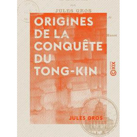 Origines de la conquête du Tong-Kin - Depuis l'expédition de Jean Dupuis jusqu'à la mort de Henri Rivière - - Dupuis Halloween