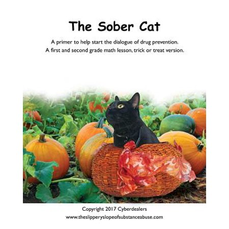 - The Sober Cat : A Primer to Help Start the Dialogue of Drug Prevention. a First and Second Grade Math Lesson, Trick or Treat Version