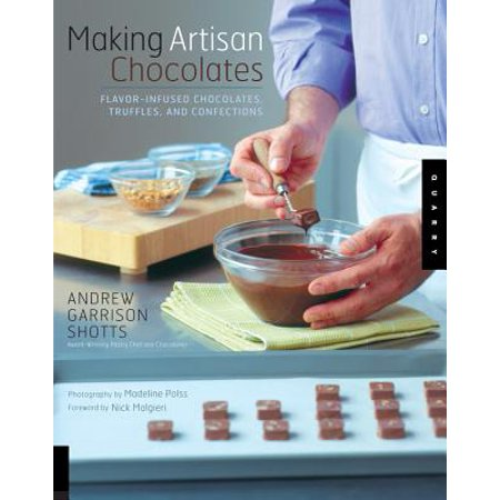 Making Artisan Chocolates : Flavor-Infused Chocolates, Truffles, and
