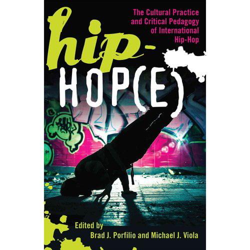 Hip-Hop(e): The Cultural Practice and Critical Pedagogy of International Hip-Hop