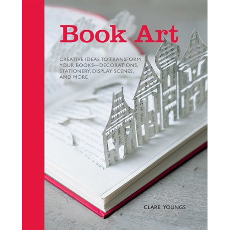 Book Art: Creative Ideas to Transform Your Books-Decorations, Stationery, Display Scenes, and More