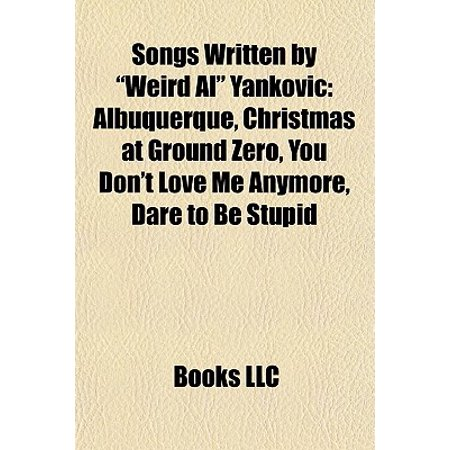 Christmas At Ground Zero.Songs Written By Weird Al Yankovic Albuquerque Christmas At Ground Zero You Don T Love Me Anymore Dare To Be Stupid