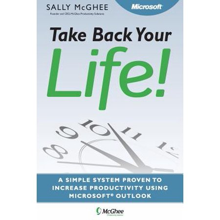 Take Back Your Life! : Using Microsoft Office Outlook to Get Organized and Stay (Best Way To Organize Outlook)