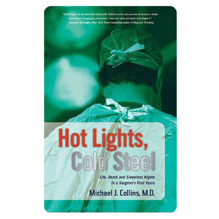Hot Lights, Cold Steel : Life, Death and Sleepless Nights in a Surgeon's First