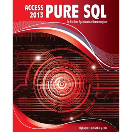 MS Access 2013 Pure SQL : Real, Power-Packed Solutions for Business Users, Developers, and the Rest of
