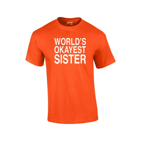 ffe18030d Trenz Shirt Company - World's Okayest Sister T Shirt Funny Siblings Tee for  Sisters - Walmart.com